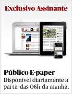 Exclusivo Assinante: Pblico E-paper, disponvel diariamente a partir das 06h da manh