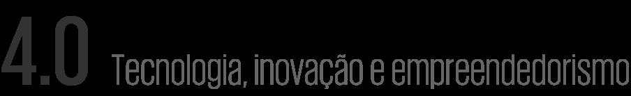 4.0 Tecnologia, inovação e empreendedorismo